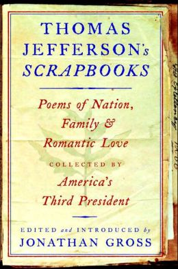 Thomas Jefferson's Scrapbooks: Poems of Nation, Family, and Romantic Love Collected by America's Third President