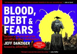 Blood, Debt and Fears: Cartoons of the First Half of the Last Half of the Bush Administration