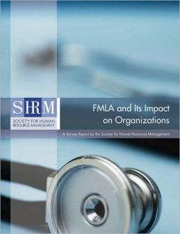 FMLA and Its Impact on Organizations: A Survey Report by the Society for Human Resource Management