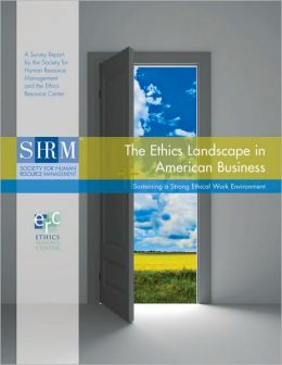 The Ethics Landscape in American Business: Sustaining a Strong Ethical Work Environment