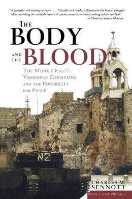 The Body and the Blood: The Middle East's Vanishing Christians and the Possibility for Peace