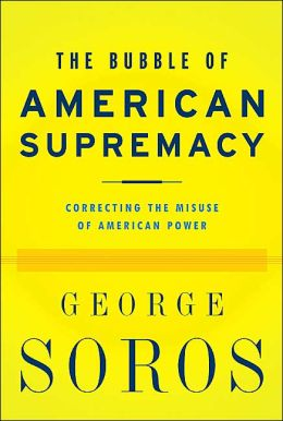 The Bubble of American Supremacy: Correcting the Misuse of American Power