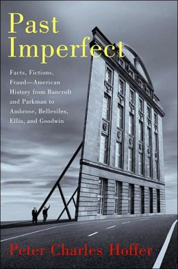Past Imperfect: Facts, Fictions, and Fraud in the Writing of American History