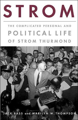 Strom: The Complicated Personal and Political Life of Strom Thurmond