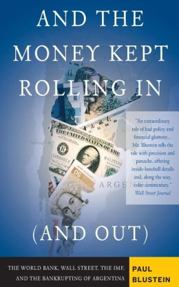 And the Money Kept Rolling In (and Out) Wall Street, the IMF, and the Bankrupting of Argentina