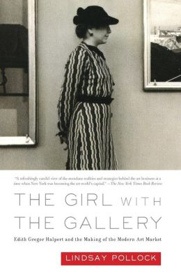 The Girl with the Gallery: Edith Halpert and the Making of the Modern Art Market