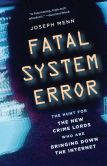 Book Cover Image. Title: Fatal System Error:  The Hunt for the New Crime Lords Who Are Bringing Down the Internet, Author: Joseph Menn