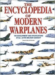Encyclopedia of Modern Warplanes: The Development and Specifications of All Active Military Aircraft