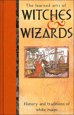 The Witches and Wizards: History and Traditions of White Magic