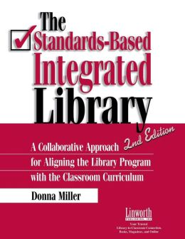 The Standards-Based Integrated Library: A Collaborative Approach for Aligning the Library Program with the Classroom Curriculum