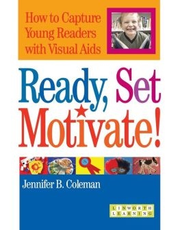 Ready, Set, Motivate!: How to Capture Young Readers with Visual Aids