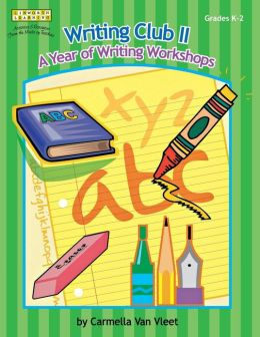Writing Club II: A Year of Writing Workshops for Grades K-2