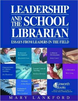 Leadership and the School Librarian: Essays from Leaders in the Field