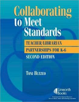 Collaborating to Meet Standards: Teacher/Librarian Partnerships for K-6