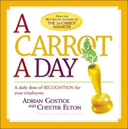 Carrot A Day, A: A Daily Dose of Recognition for Your Employees