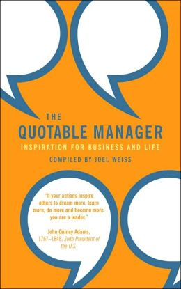 Quotable Manager, The: Inspiration for Business and Life