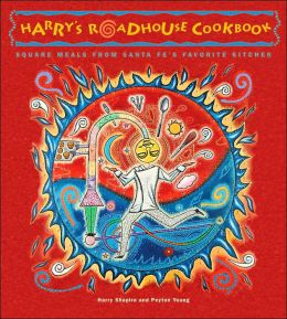Harry's Roadhouse Cookbook: Square Meals from Santa Fe's Favorite Kitchen