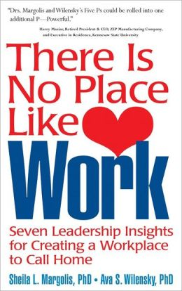 There is No Place Like Work: Seven Leadership Insights to Creating a Workplace to Call Home