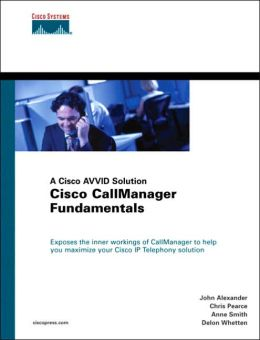 Cisco CallManager Fundamentals: A Cisco AVVID Solution