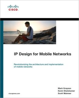 IP Design for Mobile Networks: Revolutionizing the architecture and implementation of mobile networks