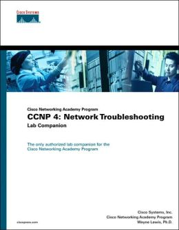 Cisco Networking Academy Program : CCNP 4: Network Troubleshooting: Lab Companion