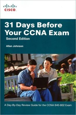 31 Days Before Your CCNA Exam: A Day-By-Day Review Guide for the CCNA 640-802 Exam