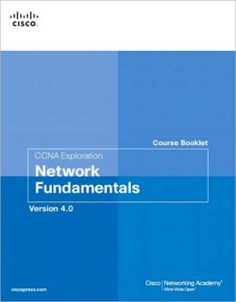 CCNA Exploration Course Booklet: Network Fundamentals, Version 4.0 (Course Booklets Series)