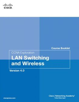CCNA Exploration Course Booklet: LAN Switching and Wireless, Version 4.0 (Course Booklets Series)