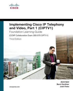 Implementing Cisco IP Telephony and Video, Part 1