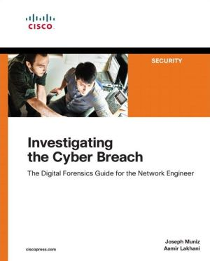 Book Investigating the Cyber Breach: The Digital Forensics Guide for the Network Engineer