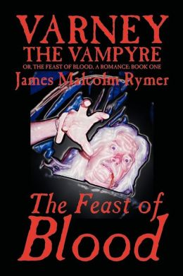 Varney the Vampyre: Volume I, the Feast of Blood