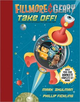 Fillmore and Geary Take Off!: The Adventures of a Robot Boy and a Boy Boy