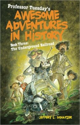 Professor Tuesday's Awesome Adventures in History: Book Three: The Underground Railroad