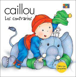 Caillou (Caillou Series): Los Contrarios