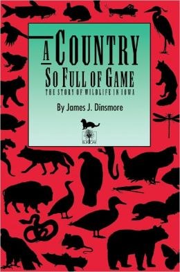 A Country So Full of Game: The Story of Wildlife in Iowa