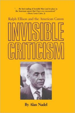 Invisible Criticism: Ralph Ellison and the American Canon