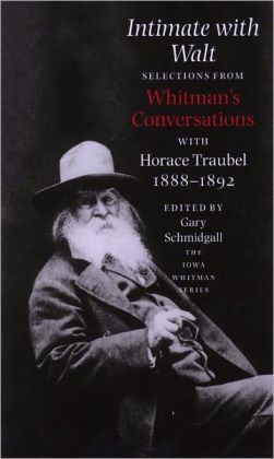 Intimate With Walt: Whitmans Conversataions With Horace Traubel