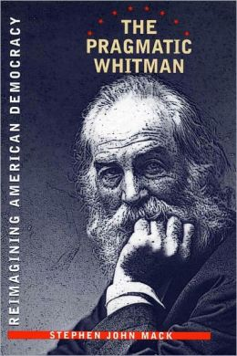 The Pragmatic Whitman: Reimaining American Democracy