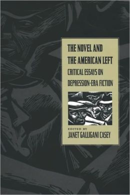 The Novel and the American Left: Critical Essays on Depression-Era Fiction