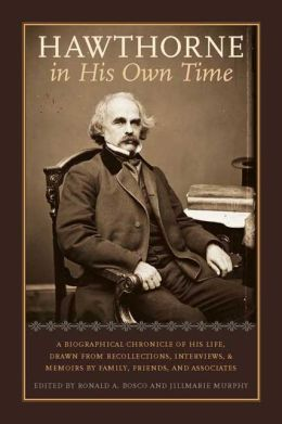 Hawthorne in His Own Time: A Biographical Chronicle of His Life, Drawn from Recollections, Interviews, and Memoirs by Family, Friends, and Associates