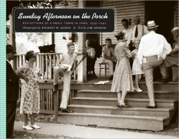Sunday Afternoon on the Porch: Reflections of a Small Town in Iowa, 1939-1942