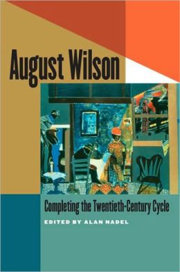 August Wilson: Completing the Twentieth-Century Cycle