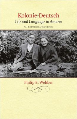 Kolonie-Deutsch: Life and Language in Amana, An Expanded Edition