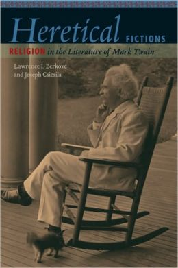 Heretical Fictions: Religion in the Literature of Mark Twain