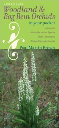 Woodland and Bog Rein Orchids in Your Pocket: A Guide to Native Platanthera Species of the Continental United States and Canada