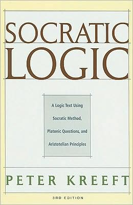 Socratic Logic 3e: A Logic Text Using Socratic Method, Platonic Questions, and Aristotelian Principles