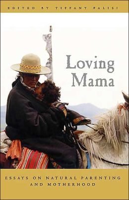 Loving Mama: Essays on Natural Parenting and Motherhood