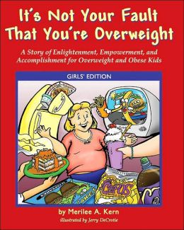 It's Not Your Fault That You're Overweight: A Story of Enlightenment, Empowerment, and Accomplishment for Overweight and Obese Kids: Girls' Edition