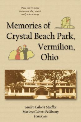 Memories Of Crystal Beach Park, Vermilion, Ohio