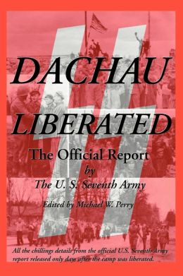 Dachau Liberated: The Official U. S. Army Report